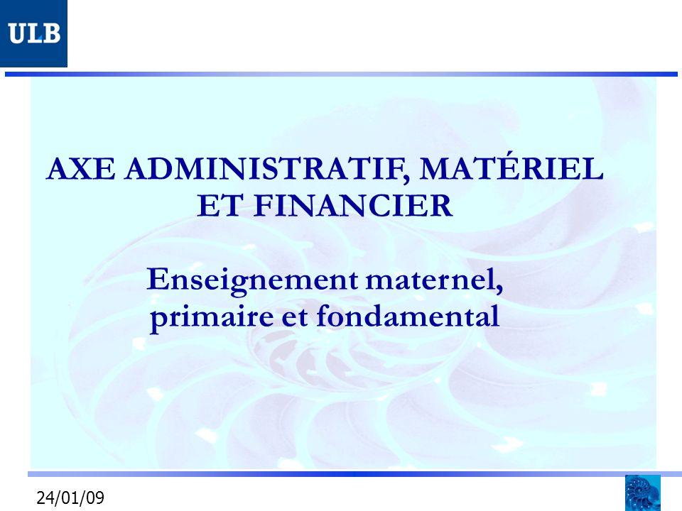 AXE ADMINISTRATIF, MATÉRIEL ET FINANCIER Enseignement maternel, primaire et fondamental 24/01/09