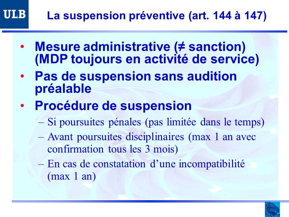 La suspension préventive (art. 144 à 147) Mesure administrative ( sanction) (MDP toujours en activité de service) Pas de suspension sans audition préa