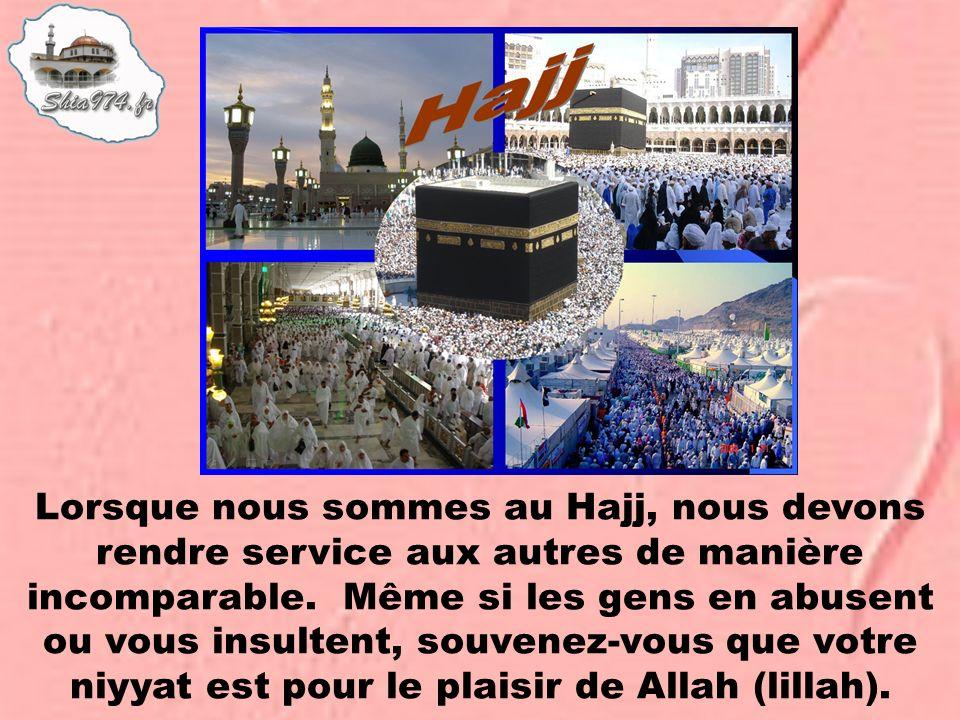 Lorsque nous sommes au Hajj, nous devons rendre service aux autres de manière incomparable. Même si les gens en abusent ou vous insultent, souvenez-vo