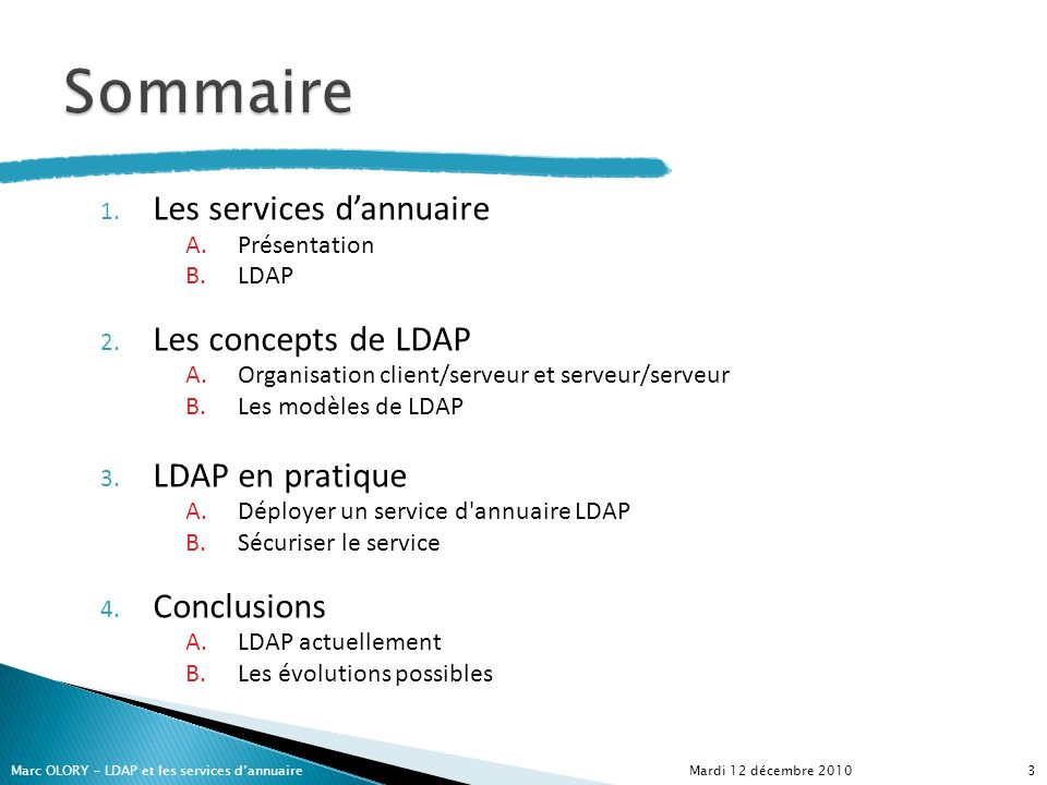 Les serveurs LDAP les plus connus sont: OpenLDAP TinyLDAP Apache Directory Server Oracle Internet Directory Sun Java System Directory Server … Mardi 12 décembre 2010Marc OLORY – LDAP et les services dannuaire44 1.