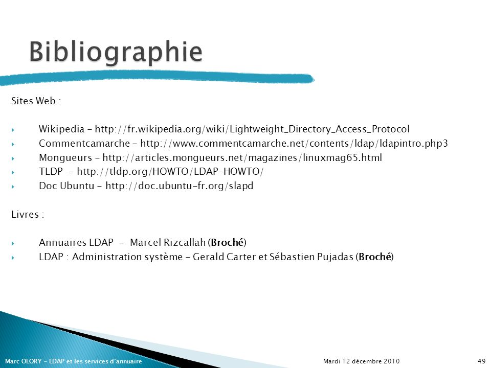 Sites Web : Wikipedia - http://fr.wikipedia.org/wiki/Lightweight_Directory_Access_Protocol Commentcamarche - http://www.commentcamarche.net/contents/l