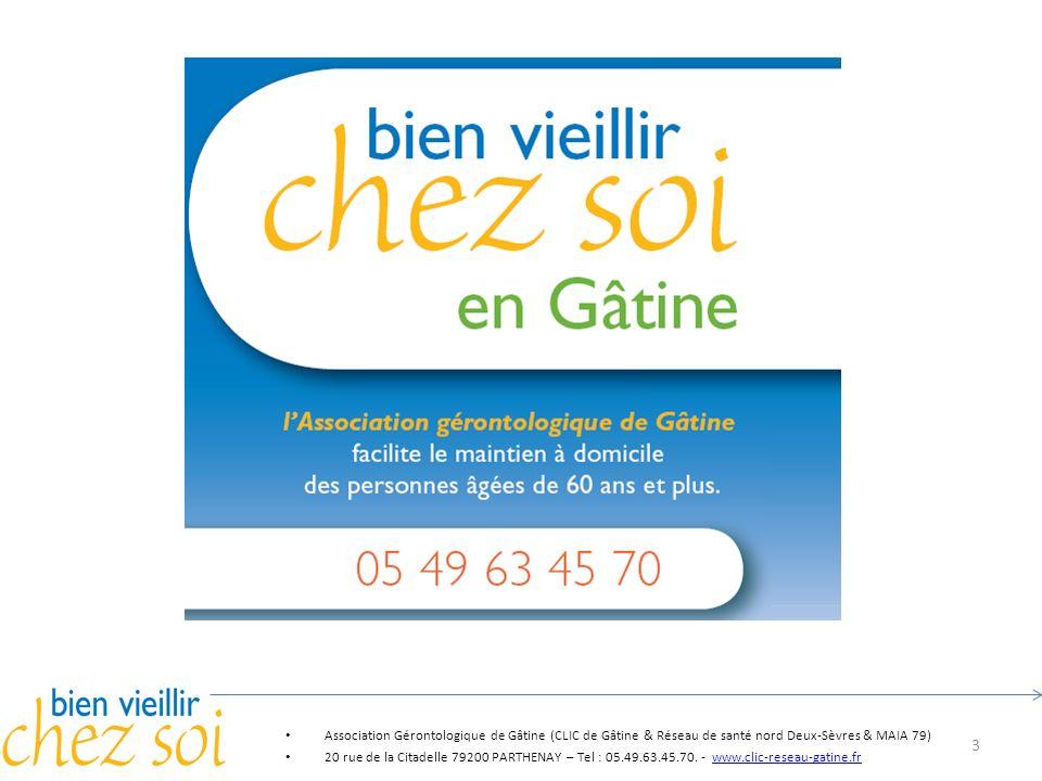 3 Association Gérontologique de Gâtine (CLIC de Gâtine & Réseau de santé nord Deux-Sèvres & MAIA 79) 20 rue de la Citadelle 79200 PARTHENAY – Tel : 05