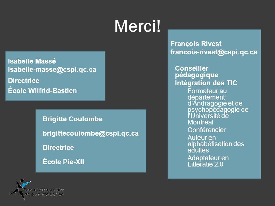 Merci! Isabelle Massé isabelle-masse@cspi.qc.ca François Rivest francois-rivest@cspi.qc.ca Directrice École Wilfrid-Bastien Conseiller pédagogique Int