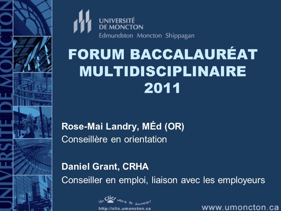 Horaire du Forum 13 h 30 – 14 h 30 Expérience significative et principes en développement de carrière; Compétences acquises et marché du travail 14 h 30- 14 h 45 Pause 14 h 45 -16 h Panel invité de discussion