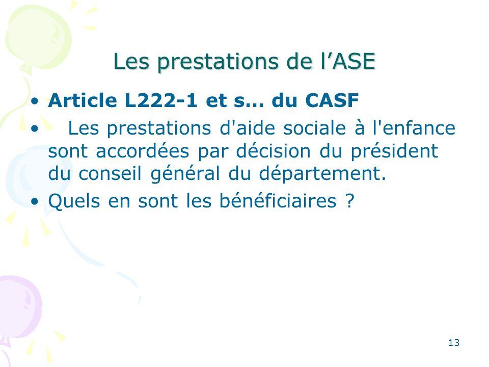 Les prestations de lASE Article L222-1 et s… du CASF Les prestations d'aide sociale à l'enfance sont accordées par décision du président du conseil gé
