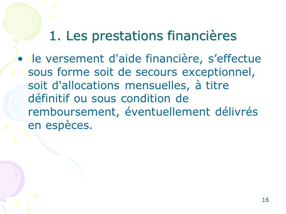 1. Les prestations financières le versement d'aide financière, seffectue sous forme soit de secours exceptionnel, soit d'allocations mensuelles, à tit