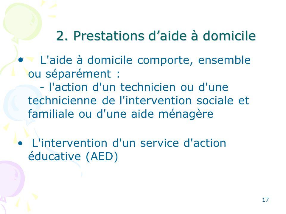 2. Prestations daide à domicile L'aide à domicile comporte, ensemble ou séparément : - l'action d'un technicien ou d'une technicienne de l'interventio