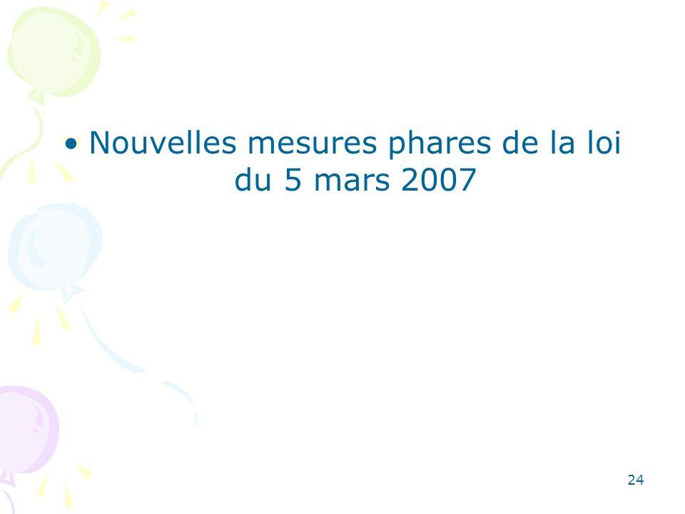 Nouvelles mesures phares de la loi du 5 mars 2007 24
