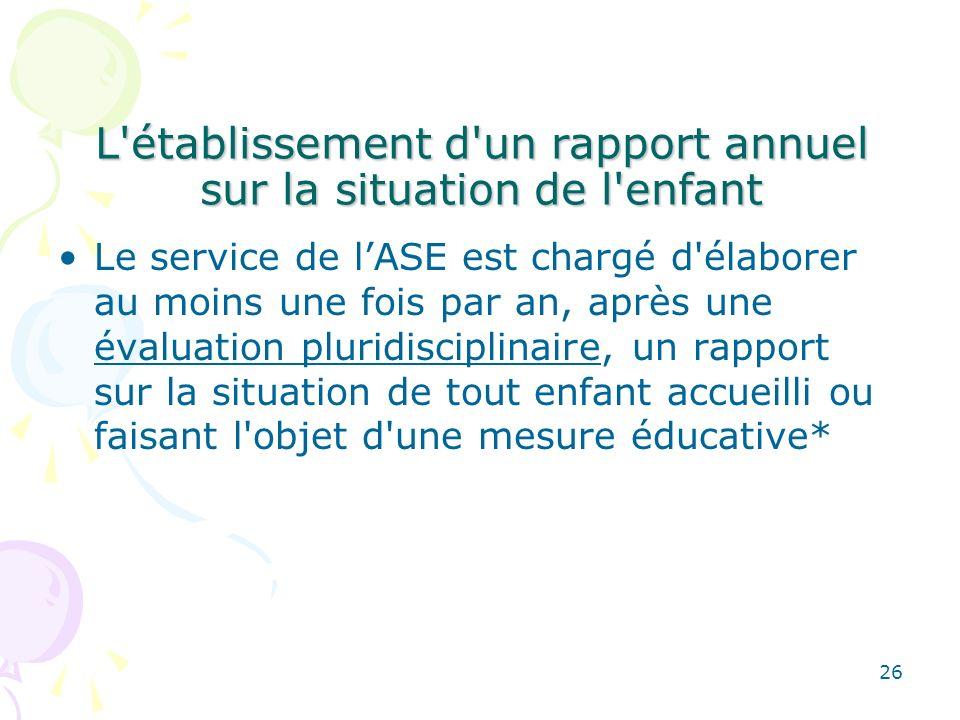 L'établissement d'un rapport annuel sur la situation de l'enfant Le service de lASE est chargé d'élaborer au moins une fois par an, après une évaluati