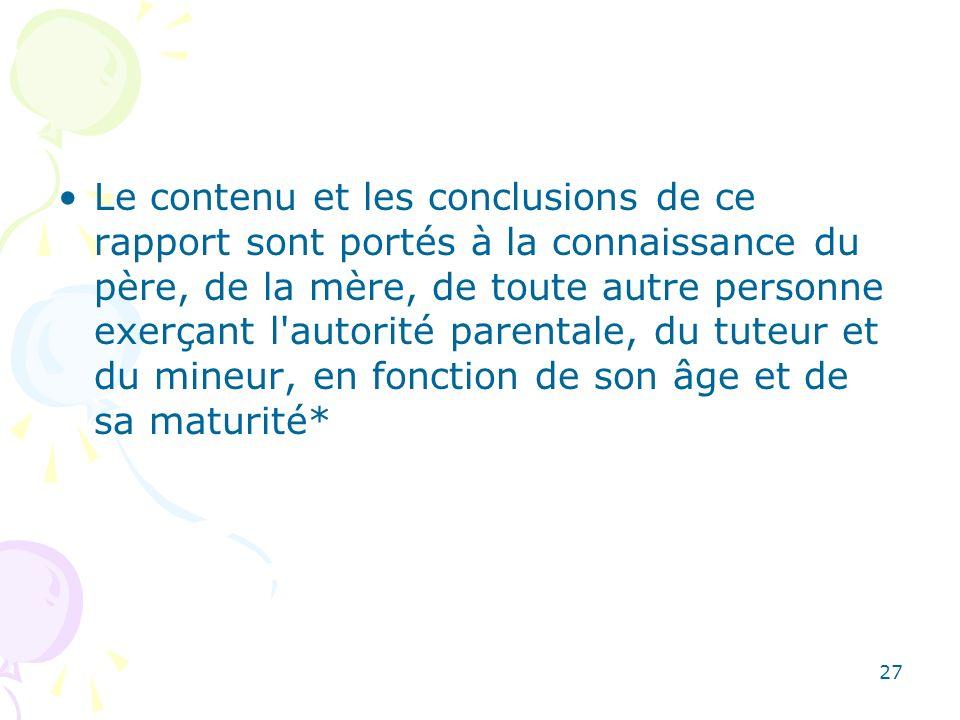 Le contenu et les conclusions de ce rapport sont portés à la connaissance du père, de la mère, de toute autre personne exerçant l'autorité parentale,