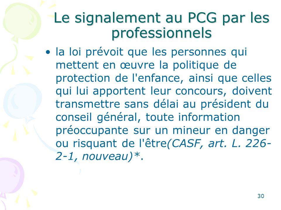 Le signalement au PCG par les professionnels la loi prévoit que les personnes qui mettent en œuvre la politique de protection de l'enfance, ainsi que