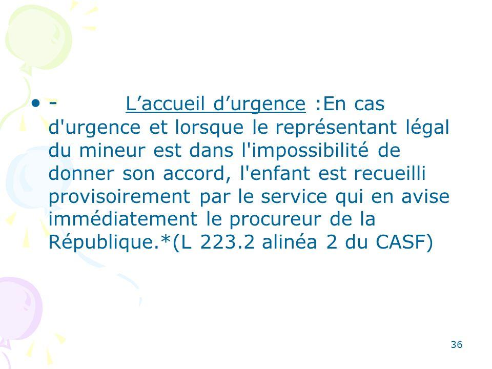 - Laccueil durgence :En cas d'urgence et lorsque le représentant légal du mineur est dans l'impossibilité de donner son accord, l'enfant est recueilli