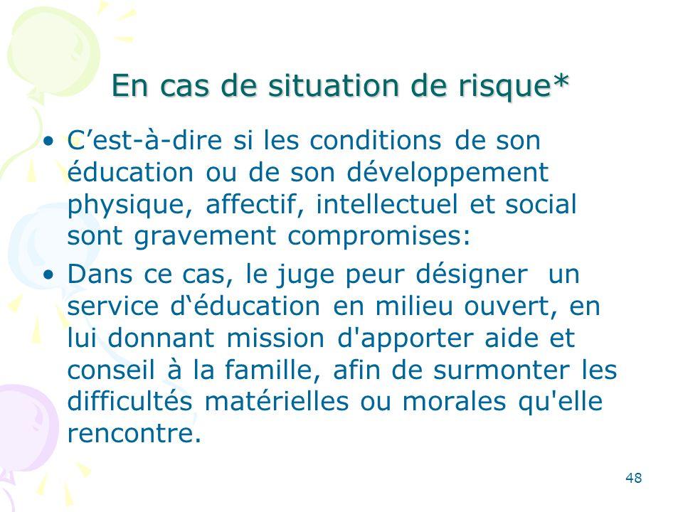 En cas de situation de risque* Cest-à-dire si les conditions de son éducation ou de son développement physique, affectif, intellectuel et social sont