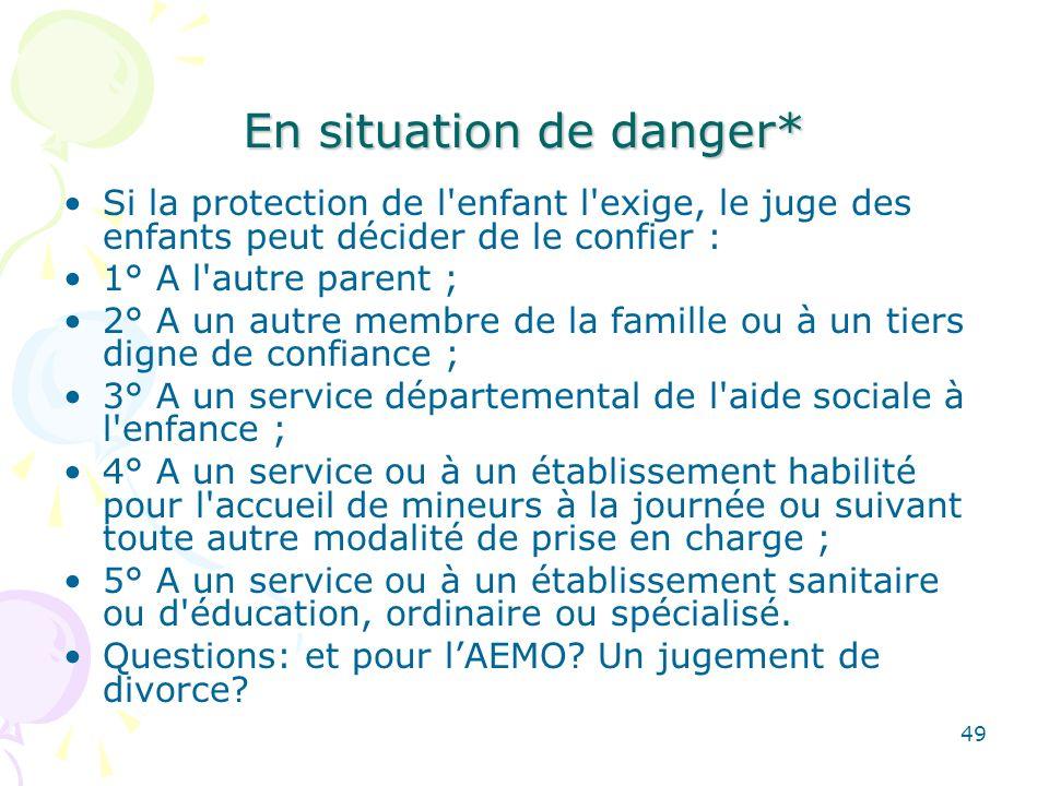 En situation de danger* Si la protection de l'enfant l'exige, le juge des enfants peut décider de le confier : 1° A l'autre parent ; 2° A un autre mem