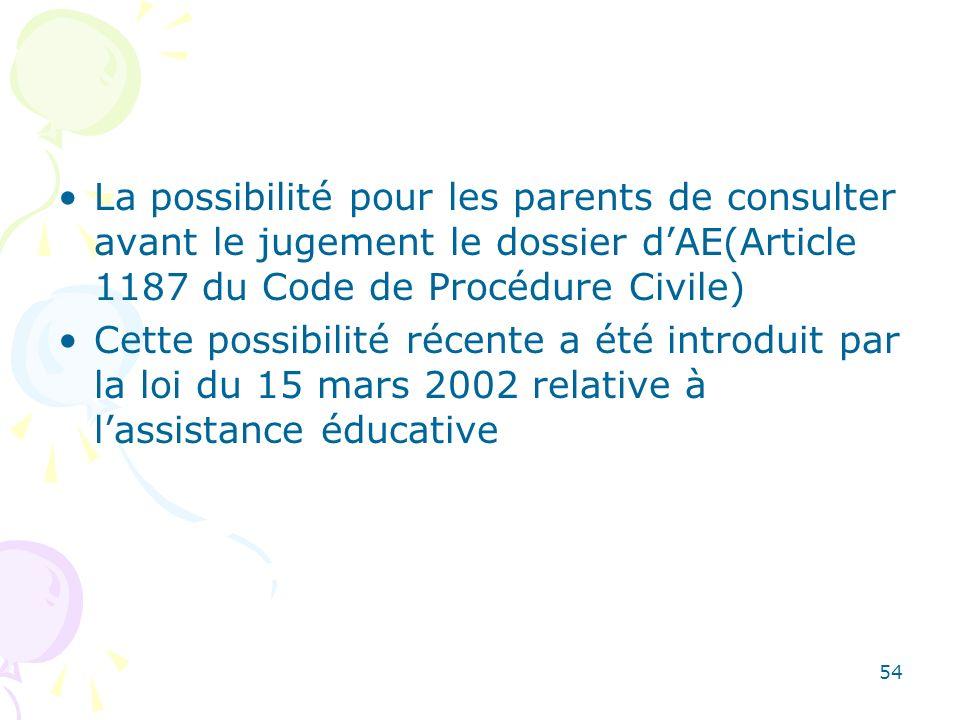La possibilité pour les parents de consulter avant le jugement le dossier dAE(Article 1187 du Code de Procédure Civile) Cette possibilité récente a ét