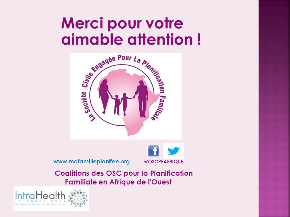 www.mafamilleplanifee.org @OSCPFAFRIQUE Coalitions des OSC pour la Planification Familiale en Afrique de l Ouest Merci pour votre aimable attention !