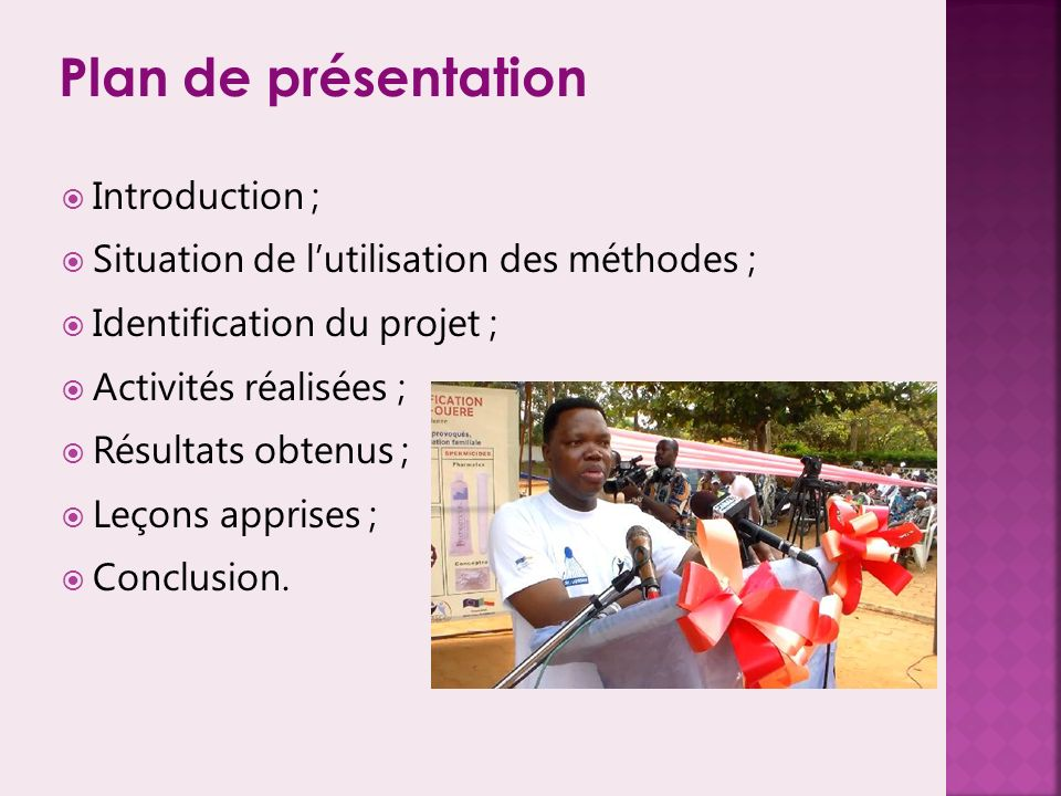 Plan de présentation Introduction ; Situation de lutilisation des méthodes ; Identification du projet ; Activités réalisées ; Résultats obtenus ; Leçons apprises ; Conclusion.