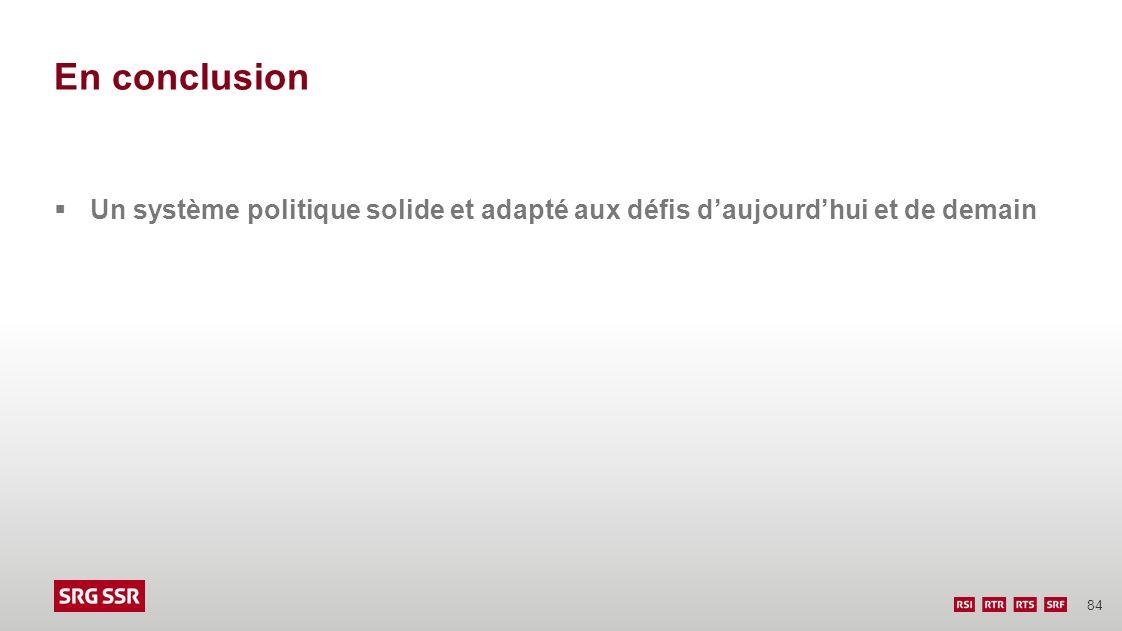 84 En conclusion Un système politique solide et adapté aux défis daujourdhui et de demain