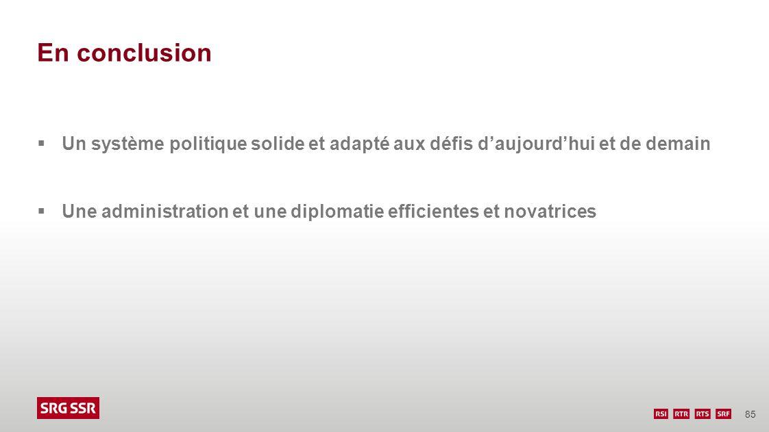 85 En conclusion Un système politique solide et adapté aux défis daujourdhui et de demain Une administration et une diplomatie efficientes et novatric