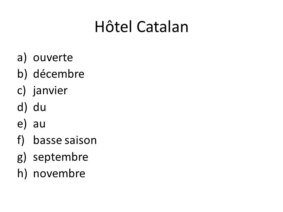 Hôtel Catalan a)ouverte b)décembre c)janvier d)du e)au f)basse saison g)septembre h)novembre