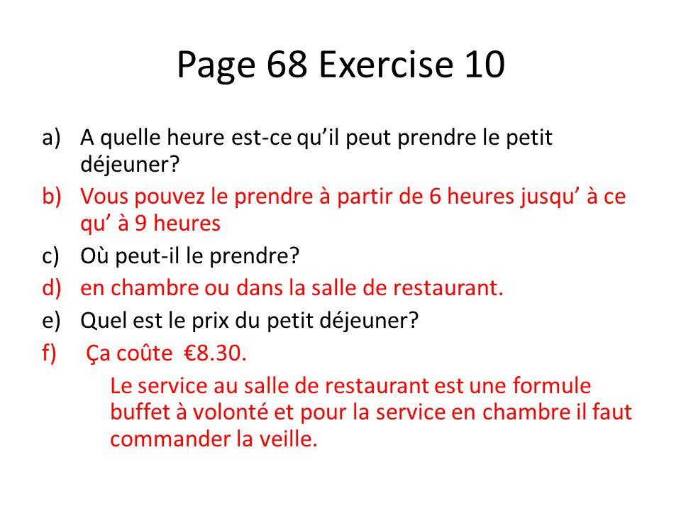 Page 68 Exercise 10 a)A quelle heure est-ce quil peut prendre le petit déjeuner? b)Vous pouvez le prendre à partir de 6 heures jusqu à ce qu à 9 heure