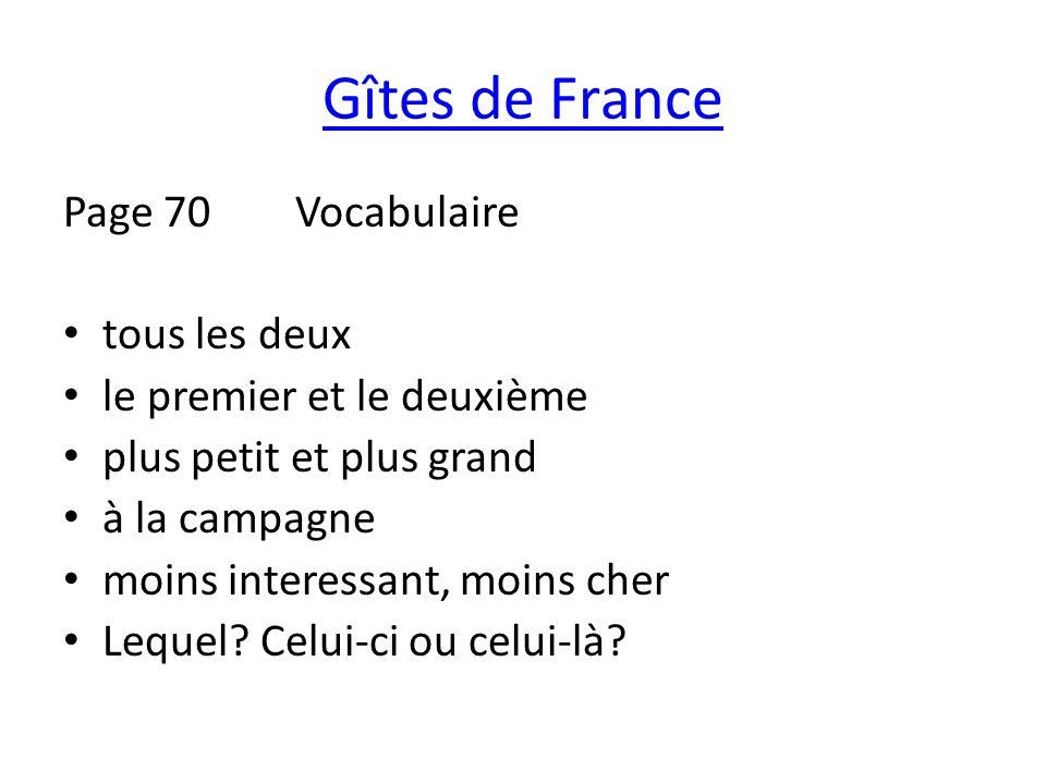 Gîtes de France Page 70 Vocabulaire tous les deux le premier et le deuxième plus petit et plus grand à la campagne moins interessant, moins cher Leque