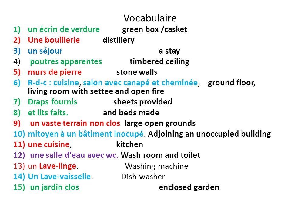 Vocabulaire 1)un écrin de verdure green box /casket 2)Une bouillerie distillery 3)un séjoura stay 4) poutres apparentestimbered ceiling 5)murs de pier