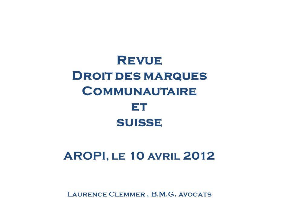 Revue Droit des marques Communautaire et suisse AROPI, le 10 avril 2012 Laurence Clemmer, B.M.G. avocats