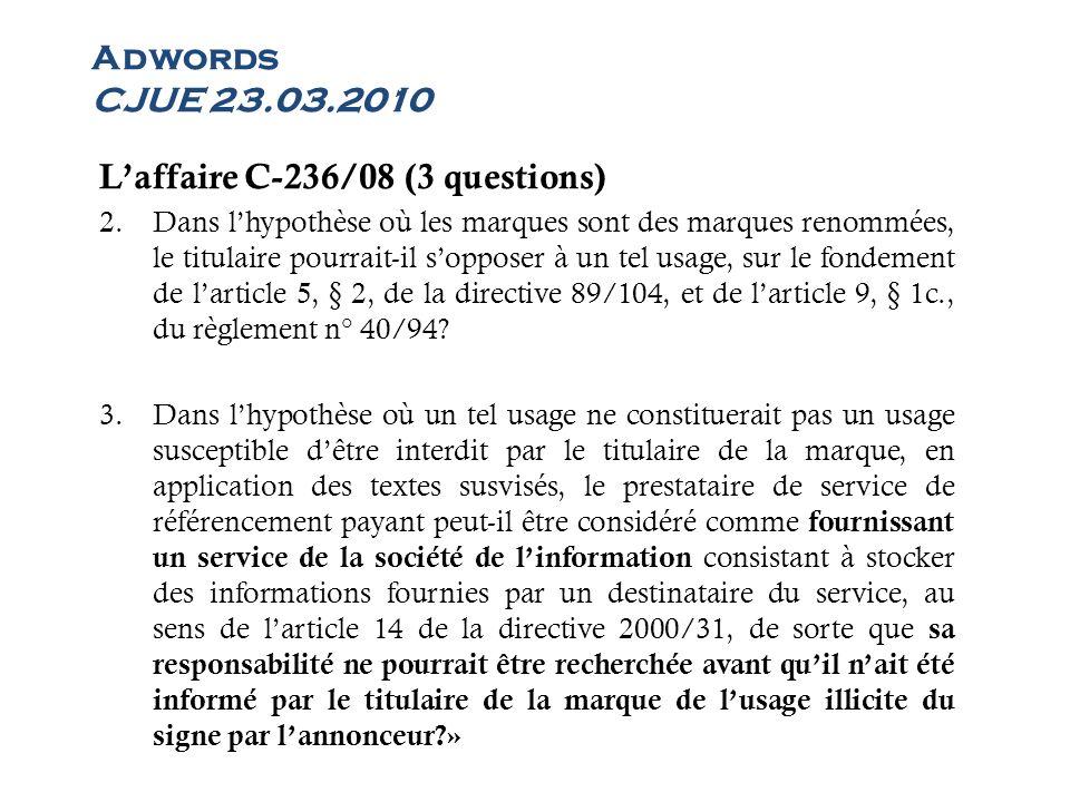 Adwords CJUE 23.03.2010 Laffaire C-236/08 (3 questions) 2.Dans lhypothèse où les marques sont des marques renommées, le titulaire pourrait-il sopposer