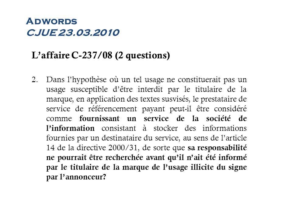 Adwords CJUE 23.03.2010 Laffaire C-237/08 (2 questions) 2.Dans lhypothèse où un tel usage ne constituerait pas un usage susceptible dêtre interdit par