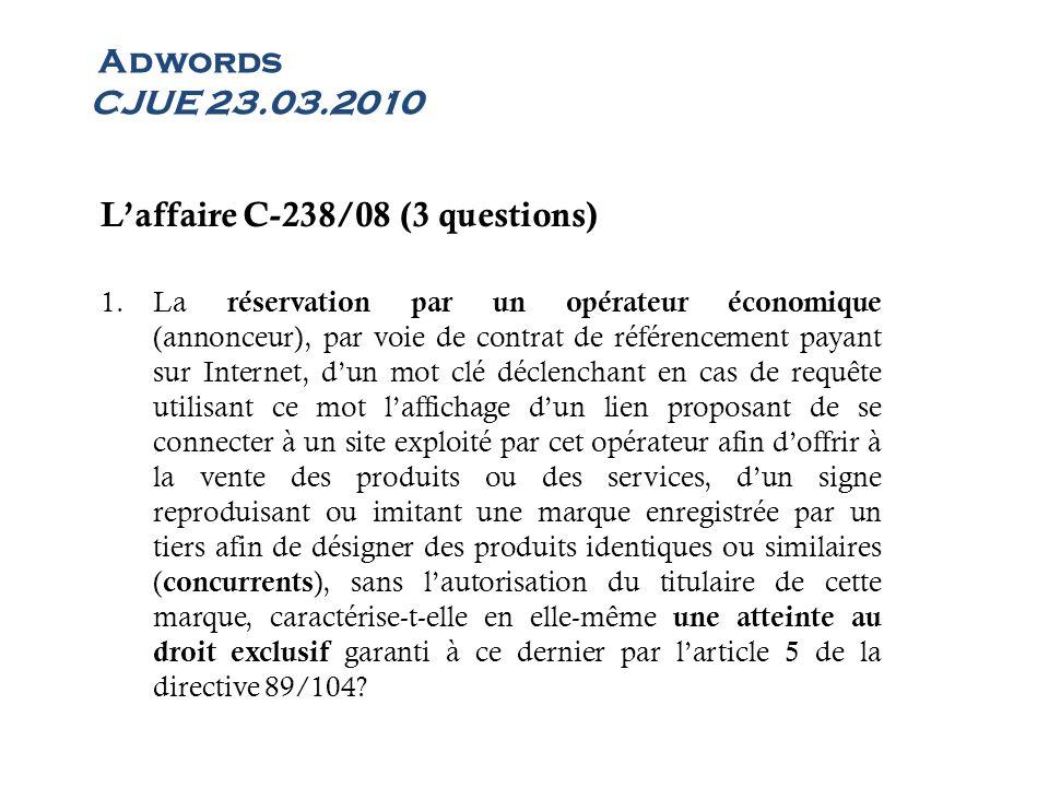 Adwords CJUE 23.03.2010 Laffaire C-238/08 (3 questions) 1.La réservation par un opérateur économique (annonceur), par voie de contrat de référencement