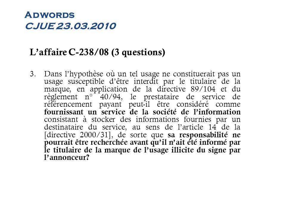 Adwords CJUE 23.03.2010 Laffaire C-238/08 (3 questions) 3.Dans lhypothèse où un tel usage ne constituerait pas un usage susceptible dêtre interdit par