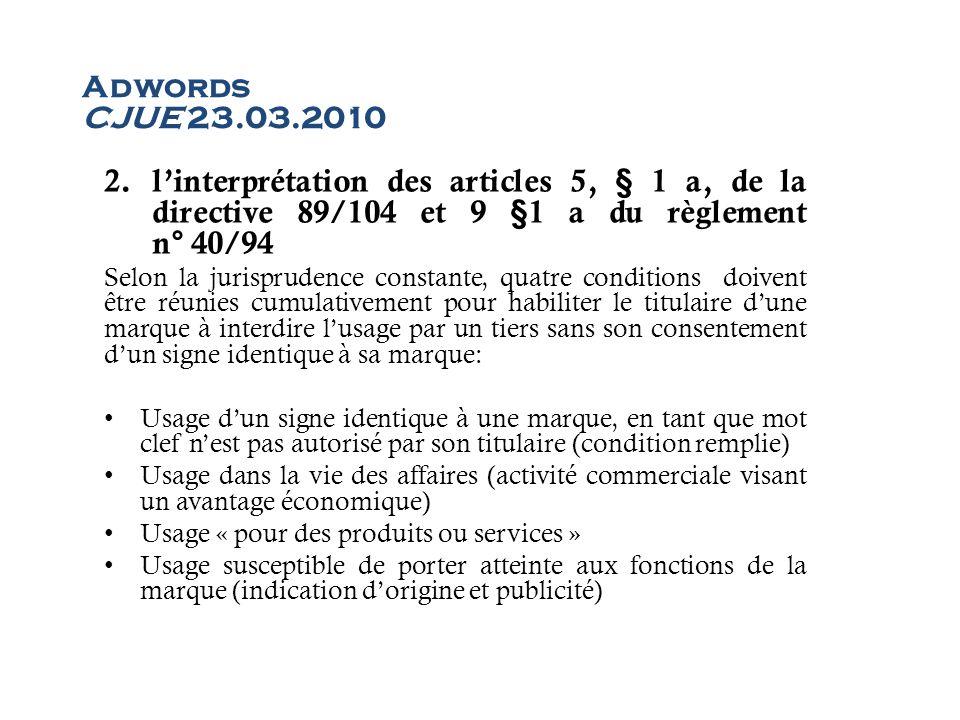 Adwords CJUE 23.03.2010 2.linterprétation des articles 5, § 1 a, de la directive 89/104 et 9 §1 a du règlement n° 40/94 Selon la jurisprudence constan