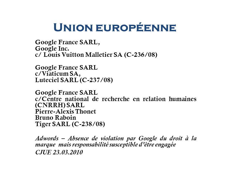 Union européenne Google France SARL, Google Inc. c/ Louis Vuitton Malletier SA (C-236/08) Google France SARL c/Viaticum SA, Luteciel SARL (C-237/08) G