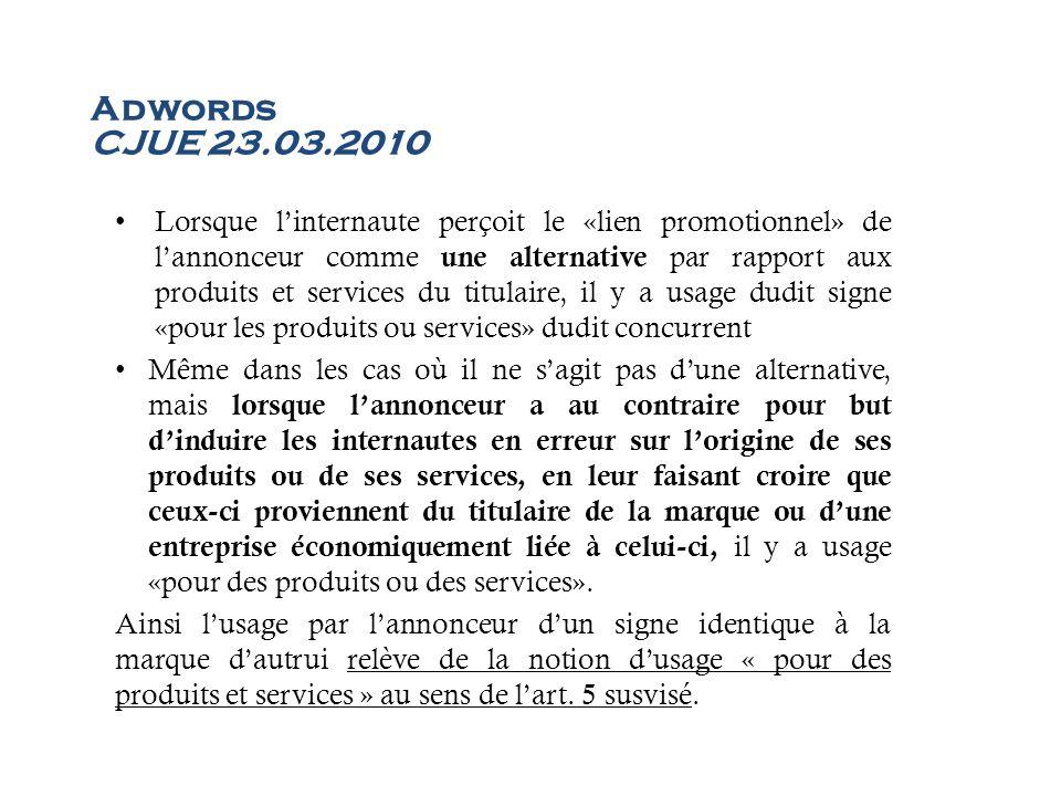 Adwords CJUE 23.03.2010 Lorsque linternaute perçoit le «lien promotionnel» de lannonceur comme une alternative par rapport aux produits et services du