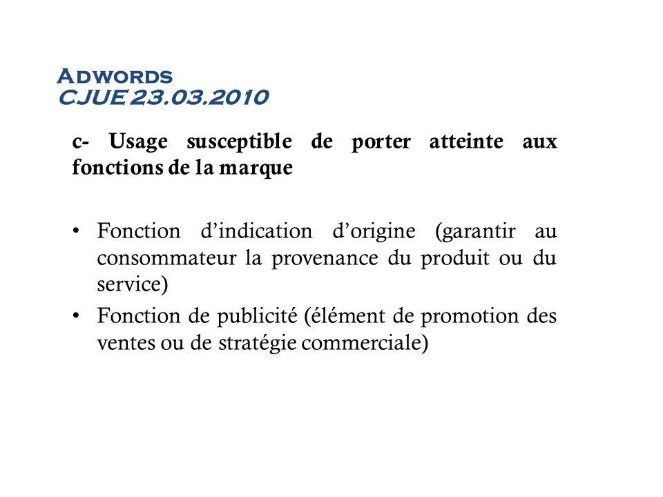Adwords CJUE 23.03.2010 c- Usage susceptible de porter atteinte aux fonctions de la marque Fonction dindication dorigine (garantir au consommateur la