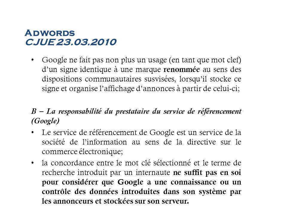 Adwords CJUE 23.03.2010 Google ne fait pas non plus un usage (en tant que mot clef) dun signe identique à une marque renommée au sens des dispositions