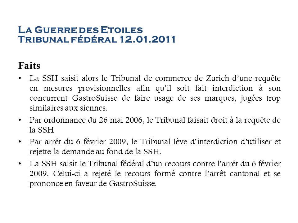 La Guerre des Etoiles Tribunal fédéral 12.01.2011 Faits La SSH saisit alors le Tribunal de commerce de Zurich dune requête en mesures provisionnelles
