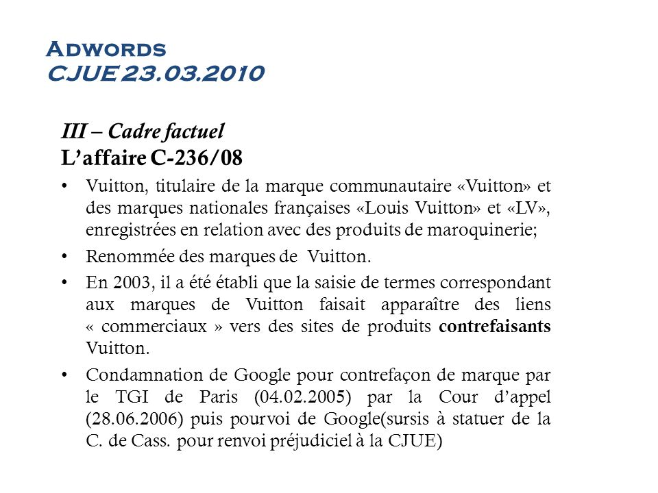 III – Cadre factuel Laffaire C-236/08 Vuitton, titulaire de la marque communautaire «Vuitton» et des marques nationales françaises «Louis Vuitton» et