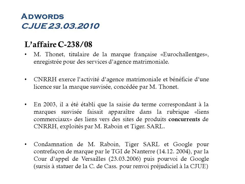 Adwords CJUE 23.03.2010 Laffaire C-238/08 M. Thonet, titulaire de la marque française «Eurochallentges», enregistrée pour des services dagence matrimo