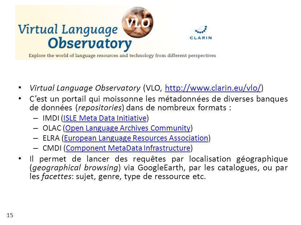 Virtual Language Observatory (VLO, http://www.clarin.eu/vlo/)http://www.clarin.eu/vlo/ Cest un portail qui moissonne les métadonnées de diverses banqu