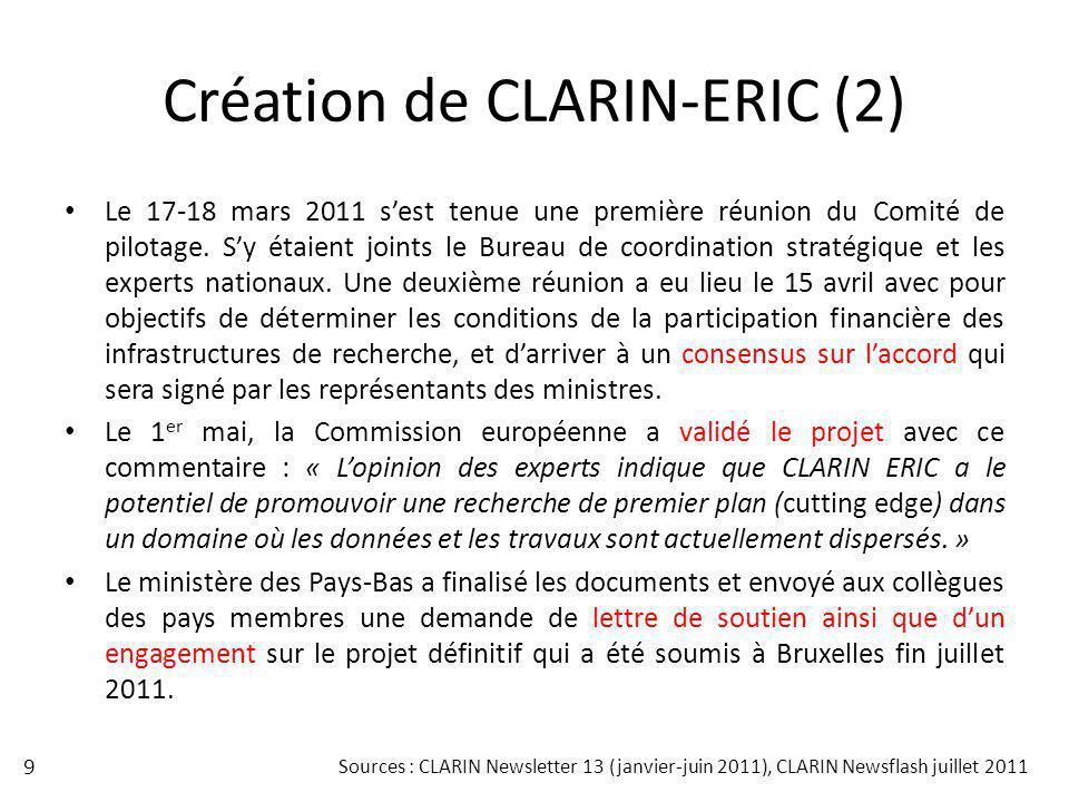 Création de CLARIN-ERIC (2) Le 17-18 mars 2011 sest tenue une première réunion du Comité de pilotage. Sy étaient joints le Bureau de coordination stra