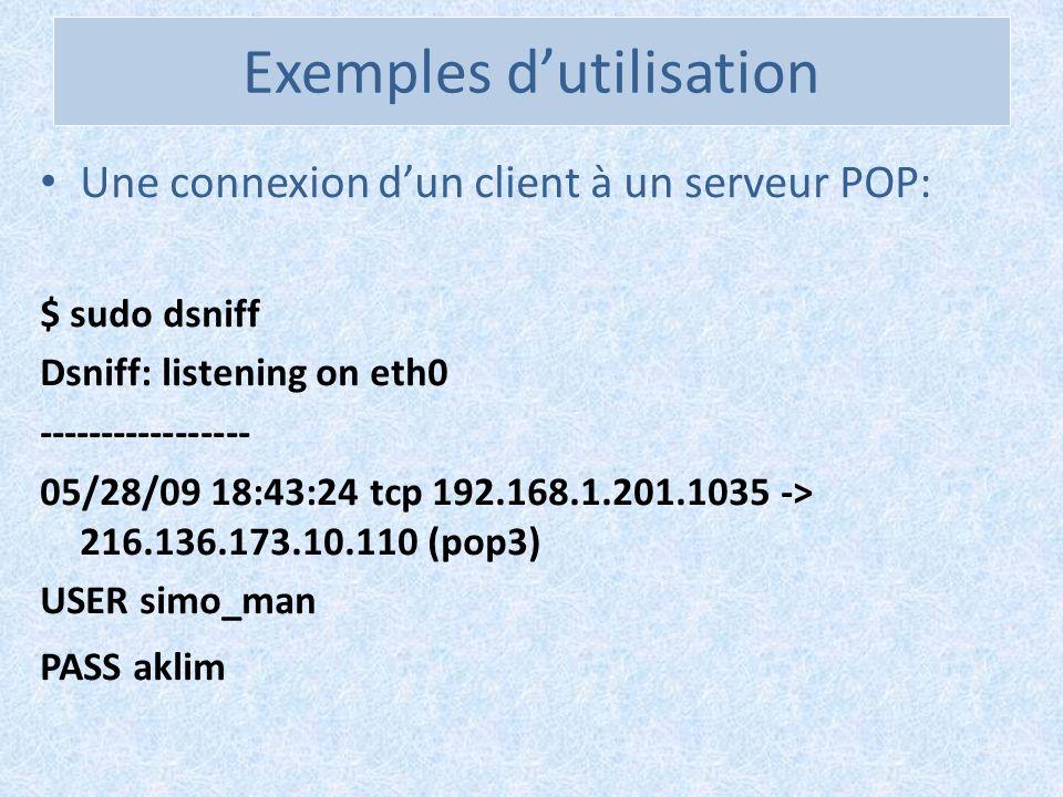 Exemples dutilisation Une connexion dun client à un serveur POP: $ sudo dsniff Dsniff: listening on eth0 ----------------- 05/28/09 18:43:24 tcp 192.1