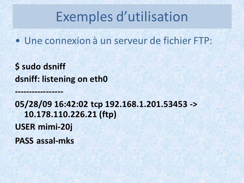 Une connexion à un serveur de fichier FTP: $ sudo dsniff dsniff: listening on eth0 ----------------- 05/28/09 16:42:02 tcp 192.168.1.201.53453 -> 10.1