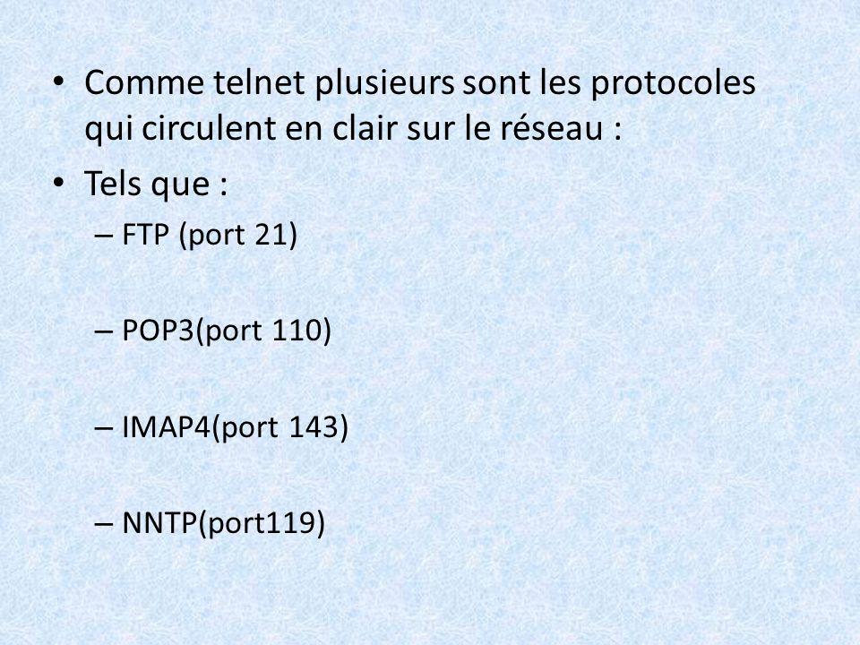 Comme telnet plusieurs sont les protocoles qui circulent en clair sur le réseau : Tels que : – FTP (port 21) – POP3(port 110) – IMAP4(port 143) – NNTP