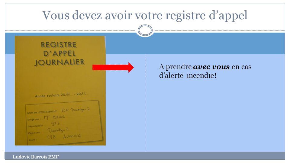 Ludovic Barrois EMF Vous devez avoir votre registre dappel A prendre avec vous en cas dalerte incendie!