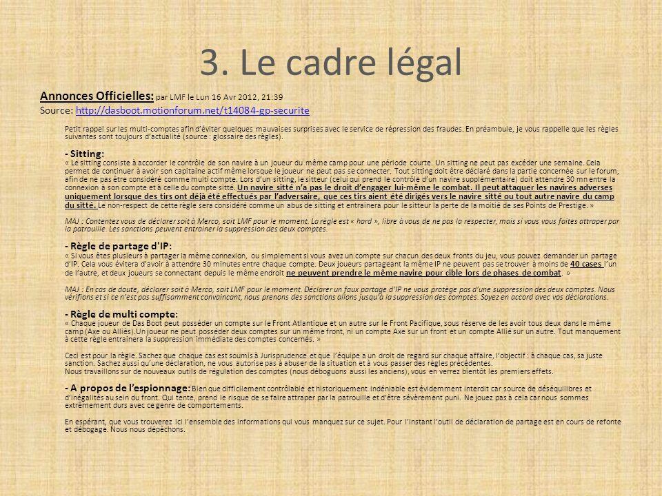 3. Le cadre légal Annonces Officielles: par LMF le Lun 16 Avr 2012, 21:39 Source: http://dasboot.motionforum.net/t14084-gp-securitehttp://dasboot.moti
