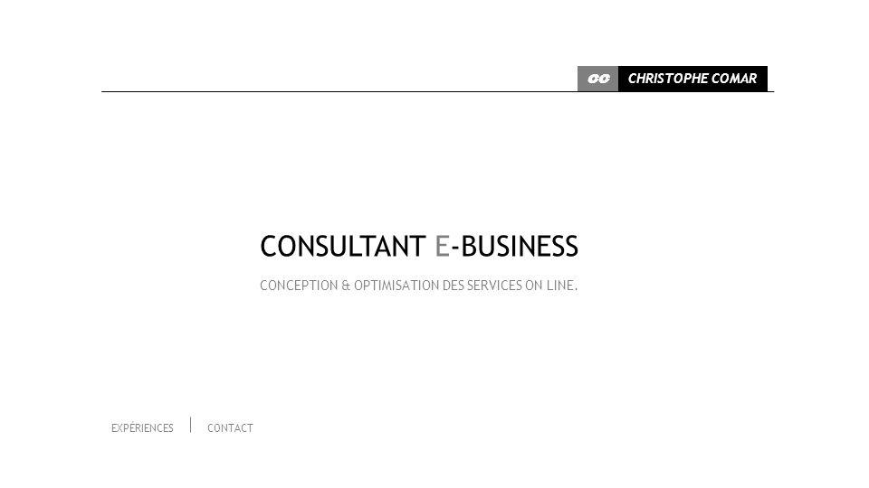 CONSULTANT E-BUSINESS / MANAGER SERVICE CLIENT CHRISTOPHE COMAR CC EXPÉRIENCECONTACT Consultant pour des missions dans le cadre de projets e-Business audit, préconisation, chef de projet, formation, coaching à la Gestion de la Relation Client.