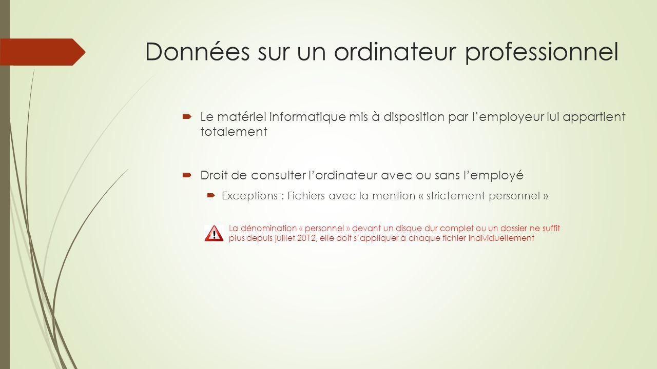 Données sur un ordinateur professionnel Le matériel informatique mis à disposition par lemployeur lui appartient totalement Droit de consulter lordina