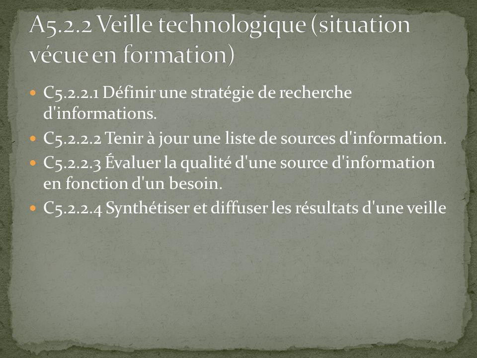 C5.2.2.1 Définir une stratégie de recherche d'informations. C5.2.2.2 Tenir à jour une liste de sources d'information. C5.2.2.3 Évaluer la qualité d'un